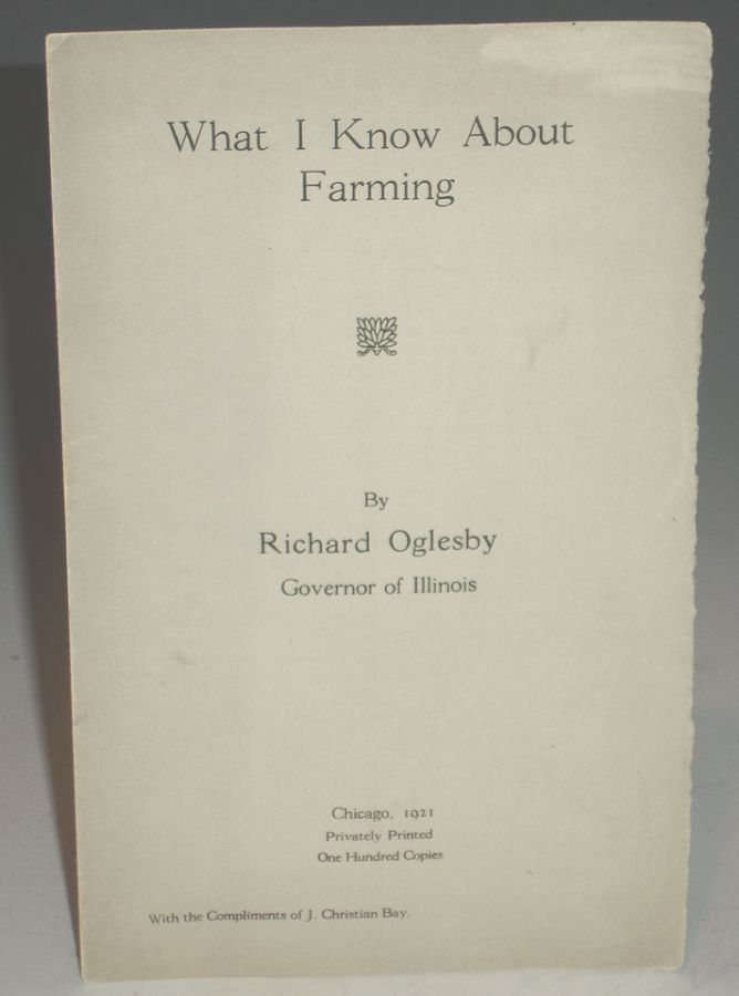 What I Know About Farming. Richard Oglesby, Governor of Illinois.