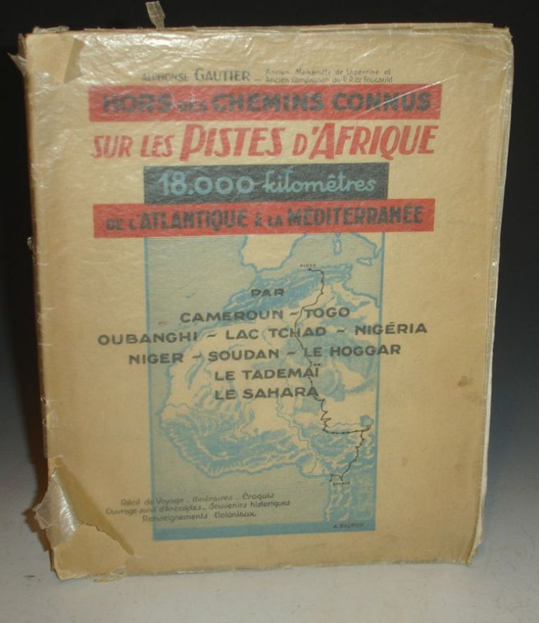 18,000 kilometers across Africa. From the Atlantic Ocean to the Mediterranean by Cameroon, Chad, Oubanghi, Nigeria, Niger, Sudan, Tademait and Sahara. Alphonse Gautier.