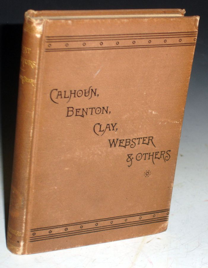 Great Senators of the United States Forty Years Ago (1848-1849) with Personal Recollections and Delineations of Calhoun, Benton, Clay, Webster, General Houston, Jefferson Davis, and Other Distinguished Statesmen of That Period. Oliver Dyer.