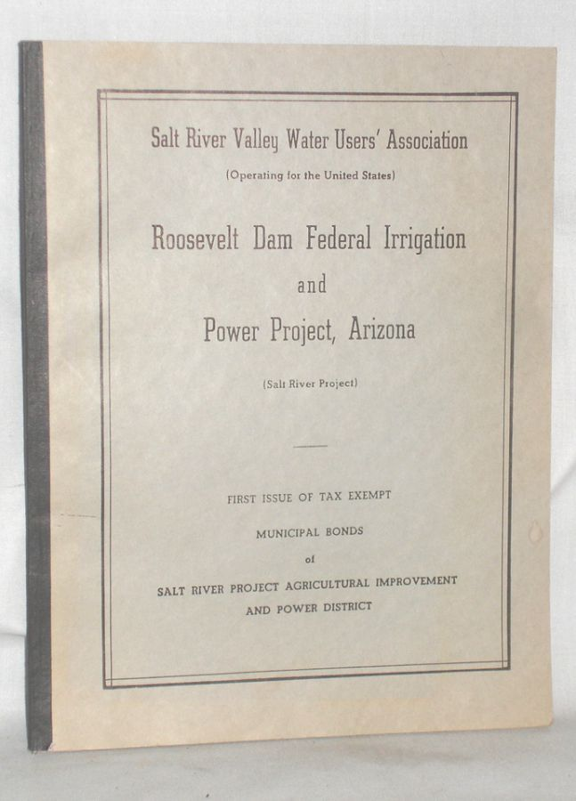 Roosevelt Dam Federal Irrigation and Power Project, Arizona (Salt River Project). First Issue of Tax Exempt Municipal Bonds of Salt River Project Agricultural Improvement and Power District.