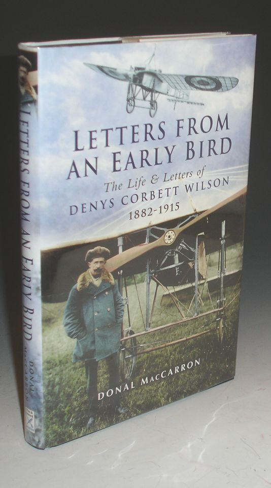 Letters from an Early Bird: The Life & Letters of Dinys Corbett Wilson 1882-1915. Donal MacCarron.