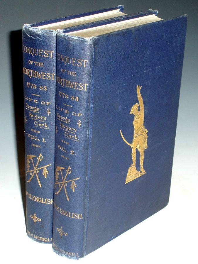 Conquest of the Country Northwest of the River Ohio, 1778-1883 and Life of Gen. George Rogers Clark.... Over 125 Illustrations (2 Volume set). William English.