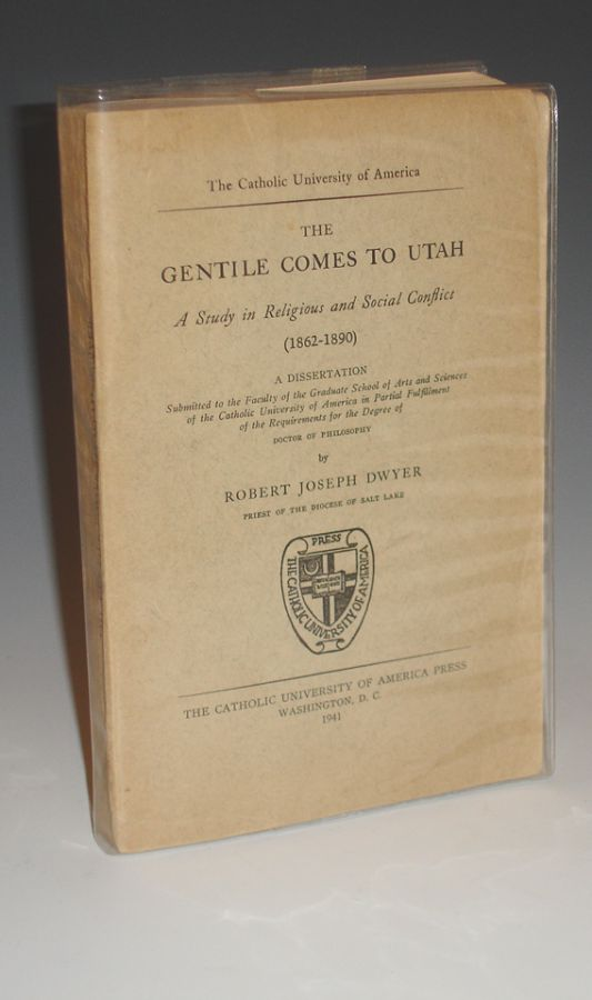 The Gentile Comes to Utah; a Study in Religious and Social Conflict (1862-1890). Robert Joseph Dwyer.