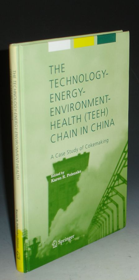 The Technology-Energy-Environment-Health (TEEH) Chain in China. A Case Study of Cokemaking. Karen R. Polenski, MIT.