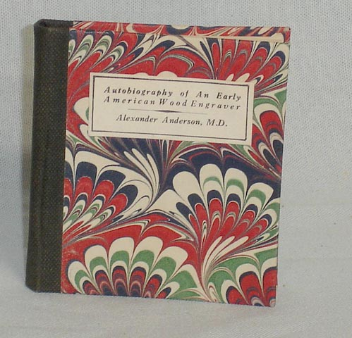Autobiography of an Early American Wood Engraver. Alexander Anderson.
