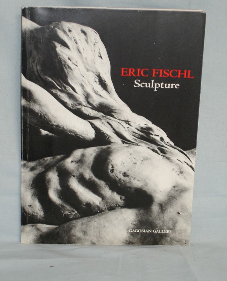 Eric Fischl : Sculpture; a Conversation About Sculpture with Eric Fischl and Elean Wingate, Photographs of the Sculptures By Ralph Gibson. Eric Fischl, signed on the Title page.