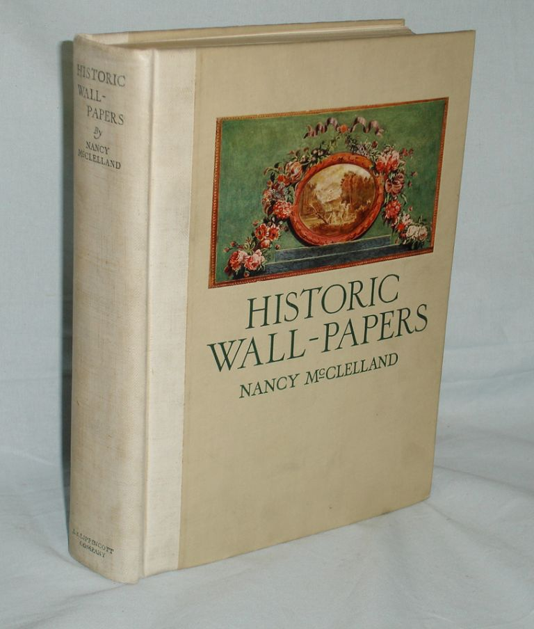 Historic Wall-papers; from Their Inception to the Introduction of Machinery; Introduction By Henri Clouzot. Nancy Vincent McClelland.