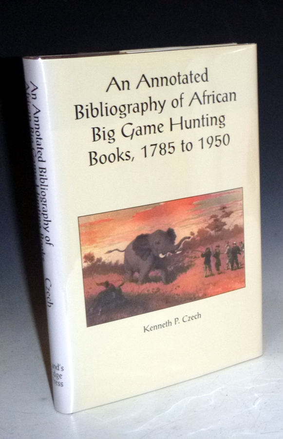 An Annotated Bibliography of African Big Game Hunting Books, 1785-1950 (Limited and Signed Edition). Kenneth P. Czech.
