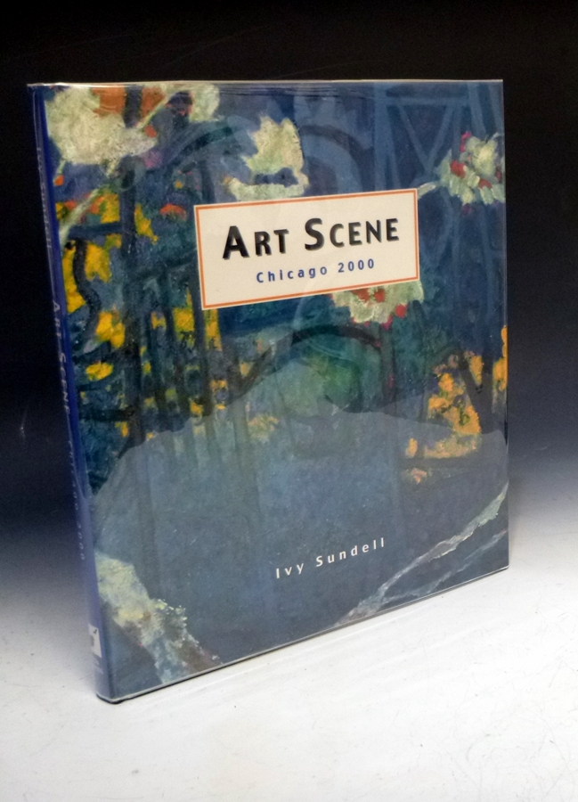 Art Scene Chicago 2000 (signed By the Author and Thirty-four of the artists). Ivy Sundell.
