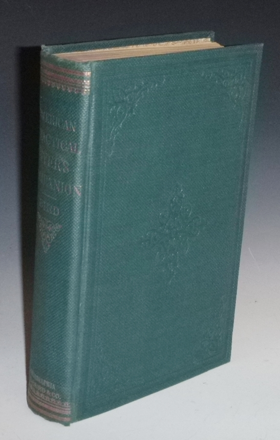 The American Practical Dyer's Companion: Comprising a Description of the Principal Dye-Stuffs and Chemicals Used in Dyeing, Their Natures and Uses; Mordants, and How Made. F. J. Bird.