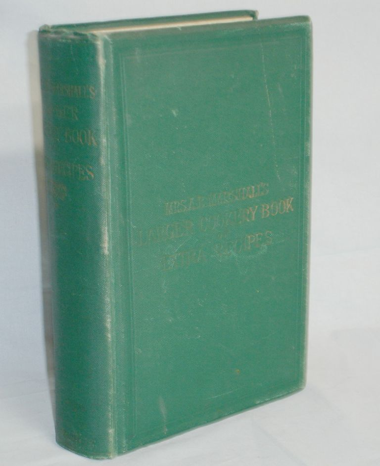 Mrs. A.B. Marshall's Larger Cookery Book of Extra Recipes. Mrs. A. B. Marshal.