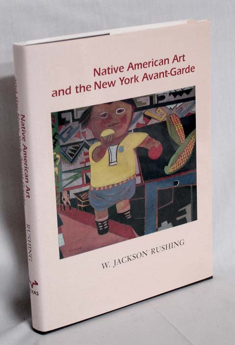 Native American Art and the New York Avant-Garde; a History of Cultural Primitivism. W. Jackson Rushing.