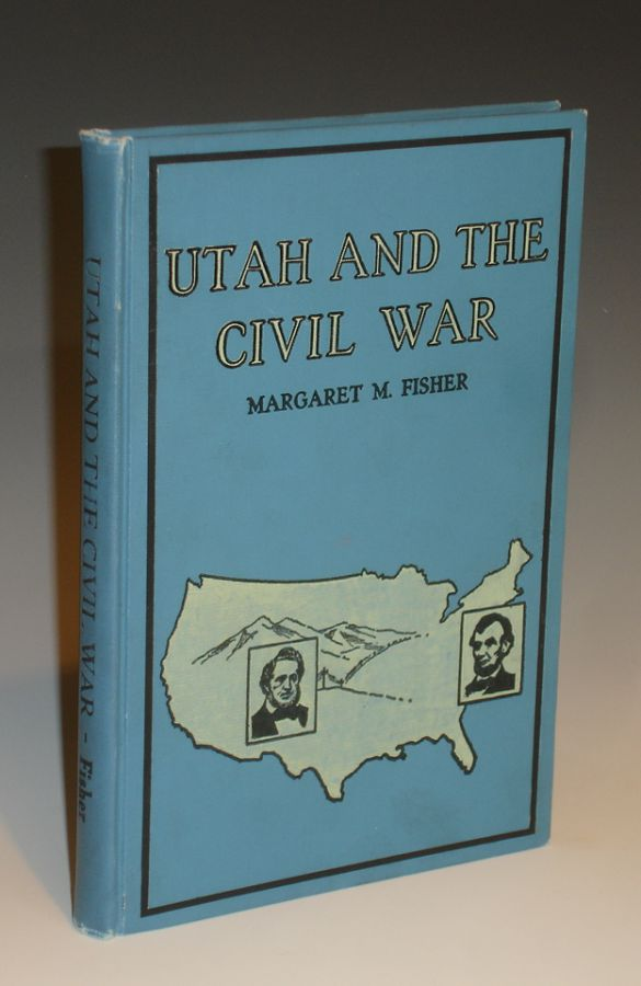 Utah and the Civil War: Being the Story of the Part Played By the People of Utah in That Great Conflict with Special Reference to the Lot Smith Expedition and the Robert T. Burton Expedition (signed By Leroy R Hafen). Margaret Fisher, Ed, C N. Lund, Judge Nephi Jensen.