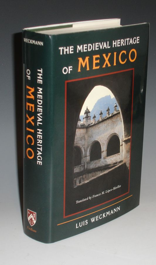 The Medival Heritage of Mexico (trans. Frances M. Lopez-Morillas). Luis Weckman.