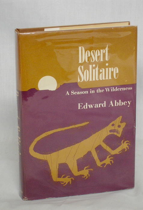 Desert Solitaire, a Season in the Wilderness. Edward Abbey.