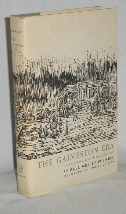 The Galveston Era, the Texas Crescent on the Eve of Secession. Earl Wesley Fornell.