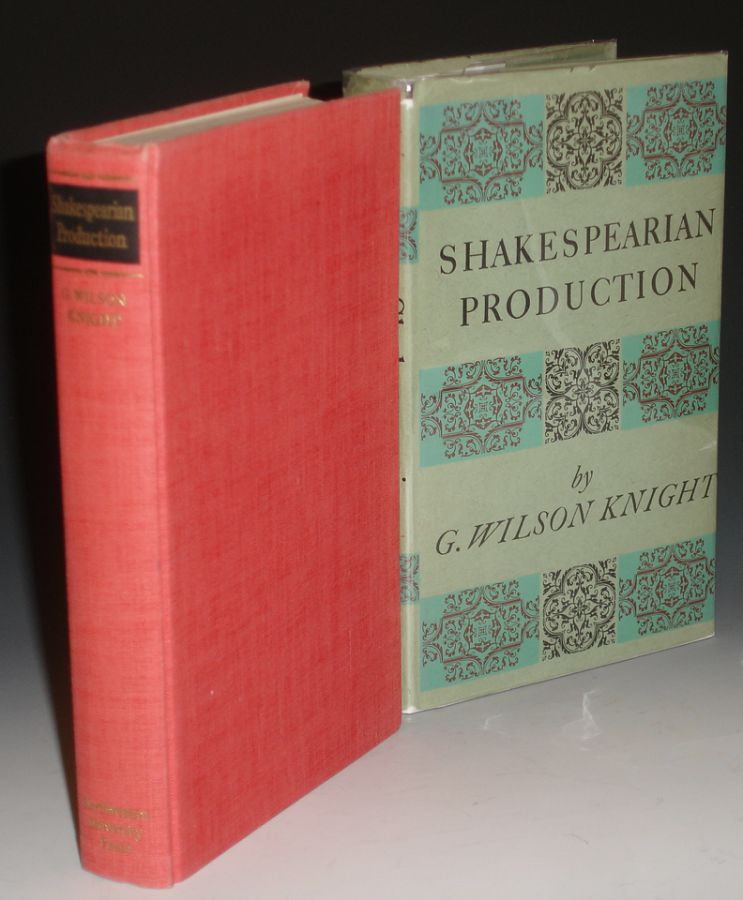 Shakespearian Production, with Especial Reference to the Tragedies. G. Wilson Knight.