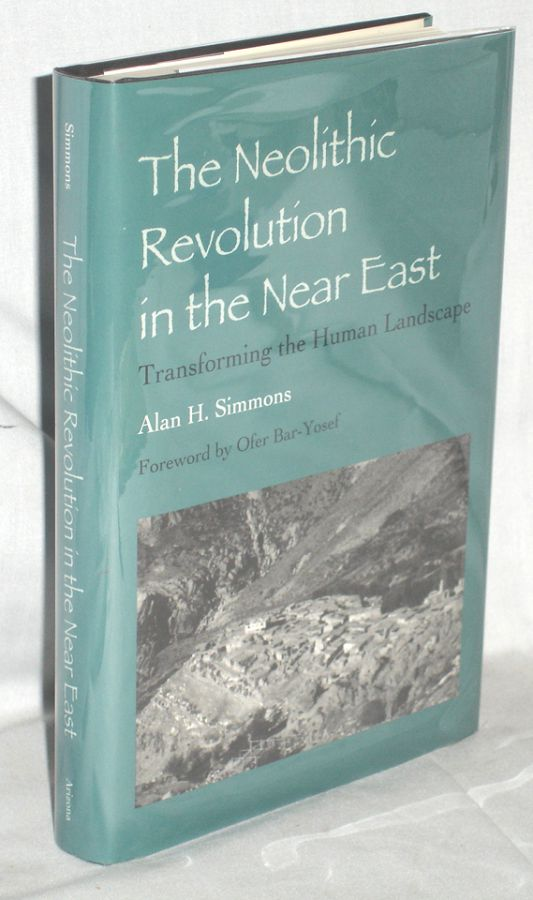 The Neolithic Revolution in the Near East, Transforming the Human Landscape. Alan H. Simmons.