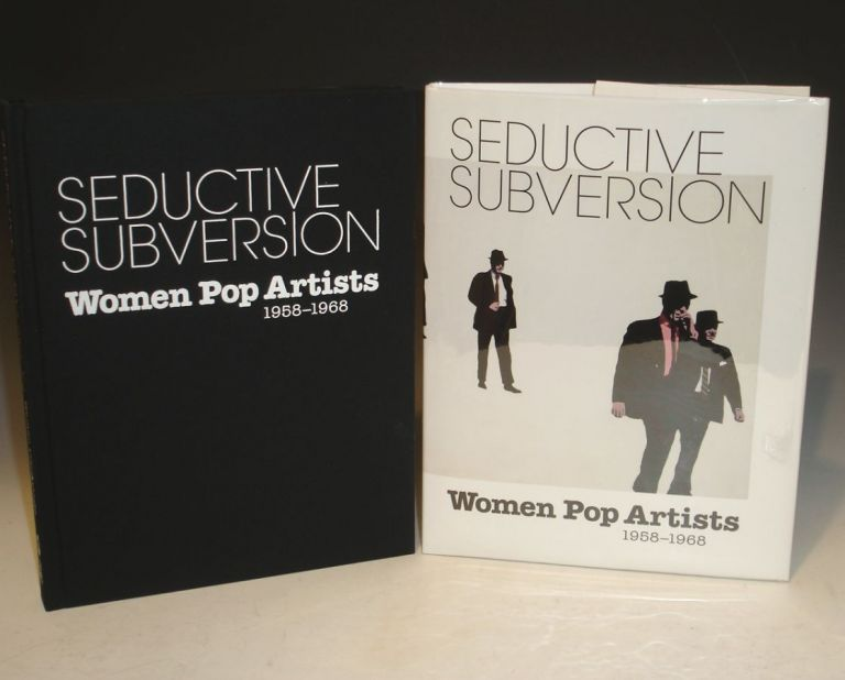Seductive Subversion: Women Pop Artists 1958-1968. Sid Sachs, Kallipi Minioudaki.