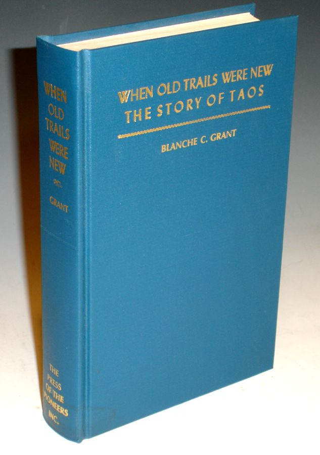 When Old Trails Were New . The Story of Taos. Blacnche C. Grant.