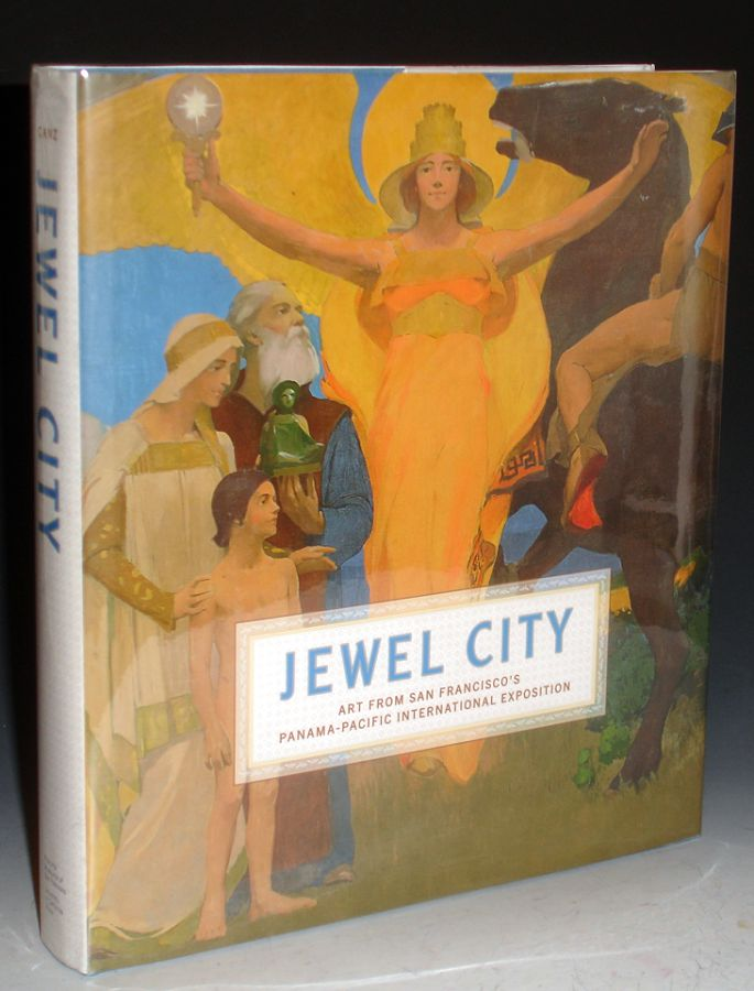 Jewel City, Art from San Francisco's Panama-Pacific International Exposition. James A. Ganz.