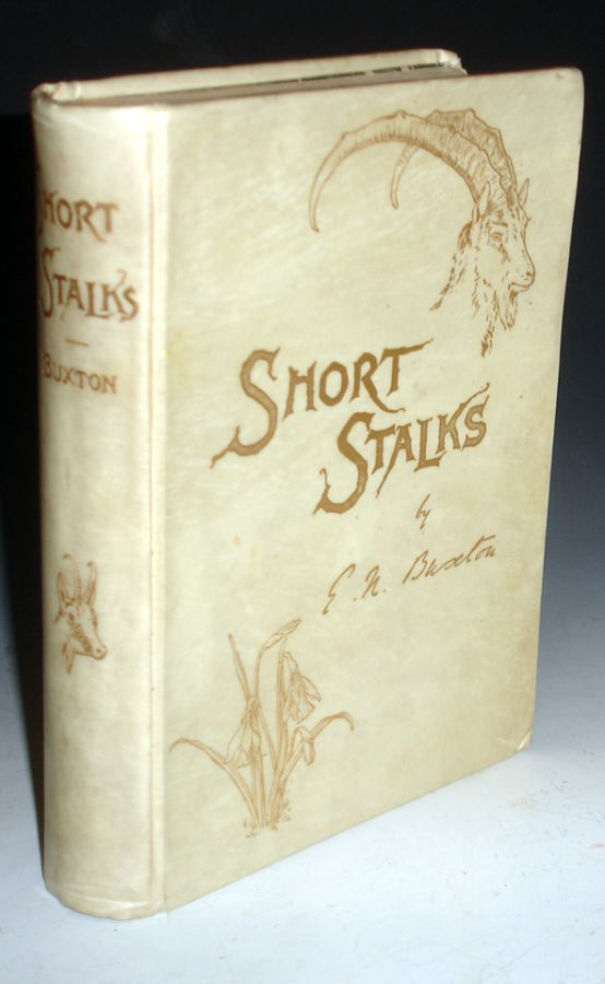 Short Stalks: Or Hunting Camps North, South, East, and West. Edward North Buxton.