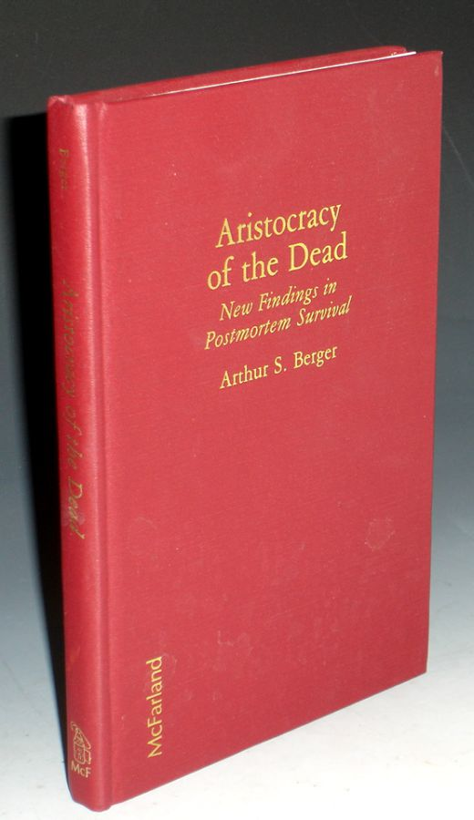 Aristocracy of the Dead, New Findings in Postmortem Survival. Arthur S. Berger.