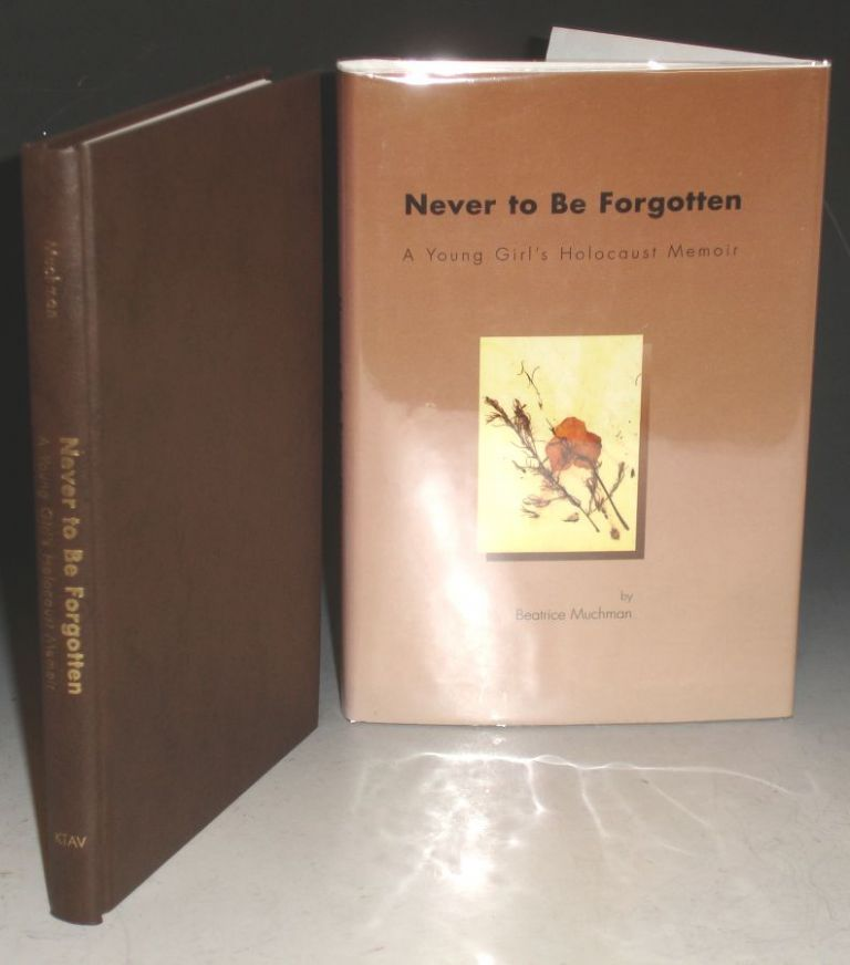 Never to be Forgotten, a Young Girl's Holocaust Memoir. Beatrice Muchman.
