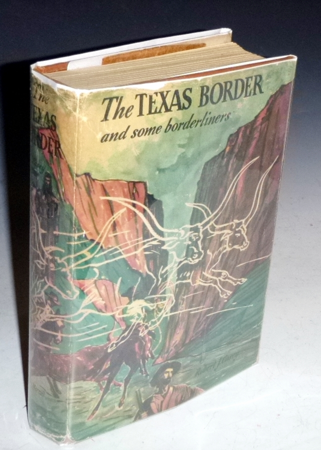 The Texas Border and Some Borderliners, a Chronical and a Guide. Robert J. Casey.
