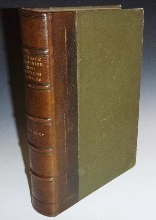 Publications of the University of Pennsylvania, Series in History, No. 2 the Suffrage Franchise in the Thirteen English Colonies in America. Albert Edward McKinley.