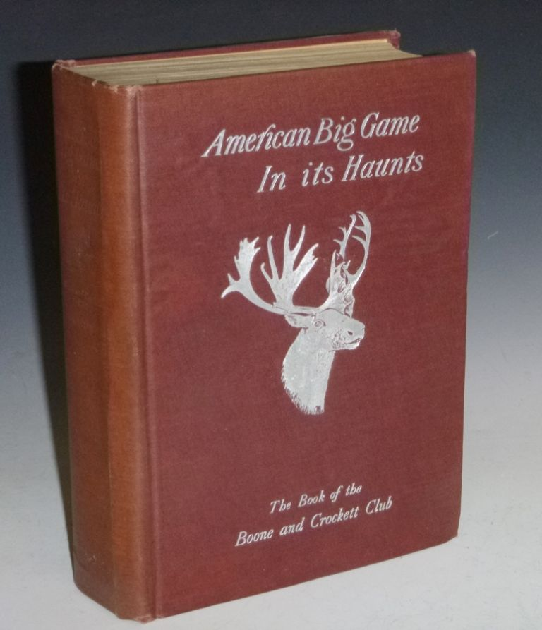 American Big Game in Its Haunts, The Book of the Boone and Crockett Club. Theodore Roosevelt.