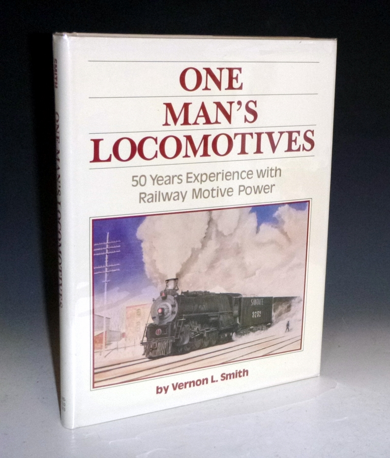 One Man's Locomotives: 50 Years Experience with Motive Power. Vernon L. Smith.