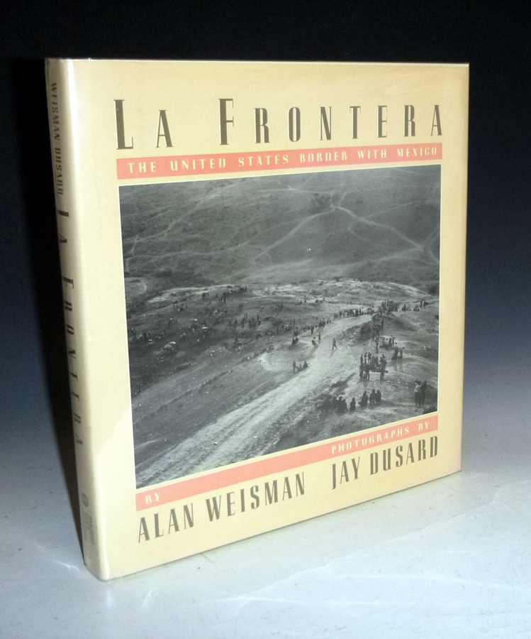 La Fronterea, the United States Border with Mexico. Alan Weisman, Photographer Jay Dusard.