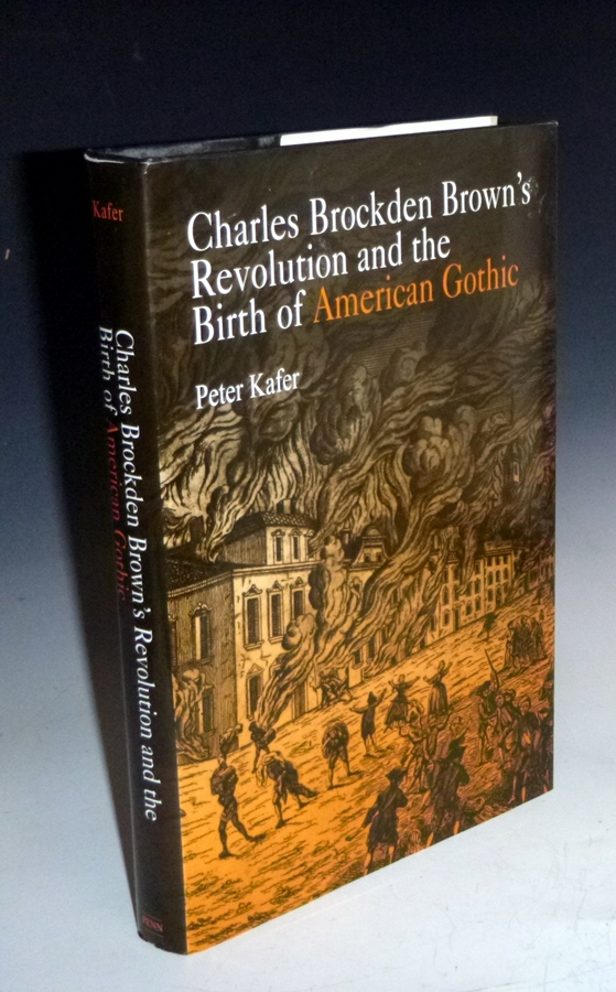 Charles Brockden Brown's Revolution and the Birth of American Gothic. Peter Kafer.
