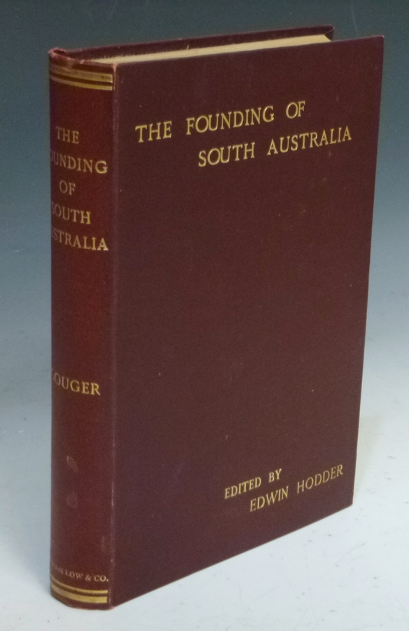 The Founding of South Australia as Recorded in the Journals of Mr. Robert Gouger, First Colonial Secretary. Edwin Hodder.