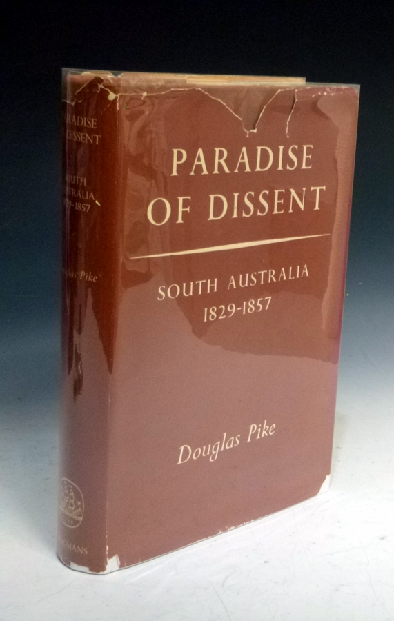 Paradise of Dissent, South Australia 182-1857. Douglas Pike.