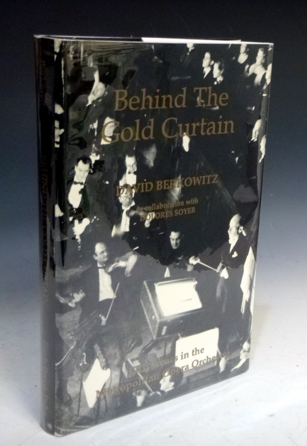 Behind the Gold Curtain Fifty Years in the Metroplitan Opera Orchestra. David Berkowitz, Dolores Soyer.