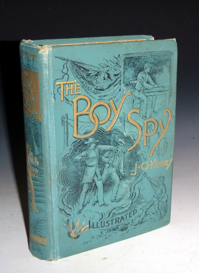 The Boy Spy. A Substantially True Record of Events During the War of the Rebellion.The Only Practical History of War Telegraphers in the Field. A Full Account of the Mysteries of Signaling By Flags, Torches, and Rockets, Thrilling Scenes of Battles. J. O. Major Kerbey.