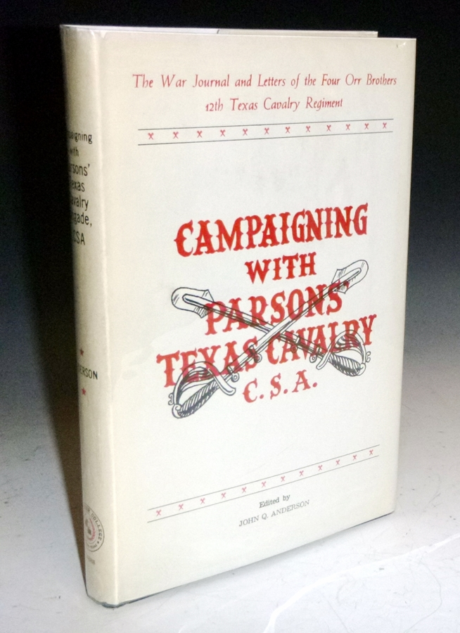 Compaigning with Parsons' Texas Brigade, CSA. The War Journals and Letters of the Four Orr Brothers, 12th Texas Cavalry Regiment. John Q. Anderson.