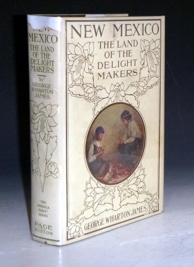 New Mexico the Land of the Delight Makers. George Wharton James.