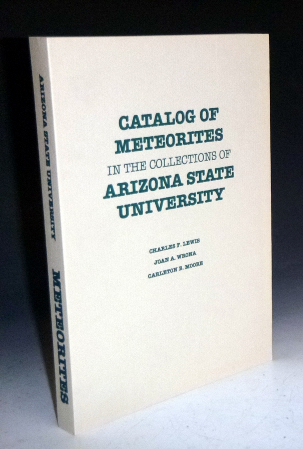 Catalog of Meteorites in the Collections of Arizona State University. Charles F. Lewis, Joan A. Wrona, Carleton B. Moore.