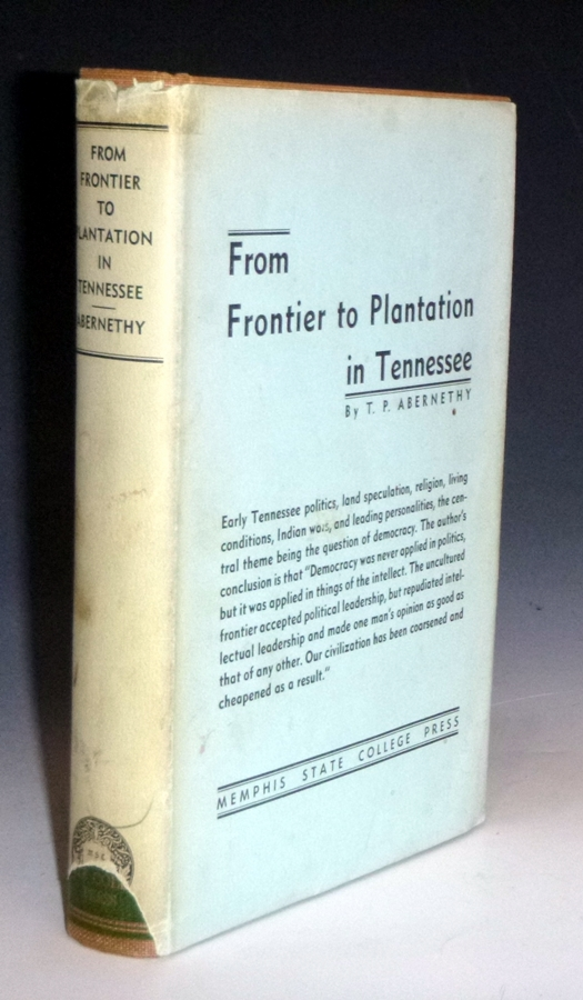 From Frontier to Plantation. A Study in Frontier Democracy. Thomas Perkins Abernethy.
