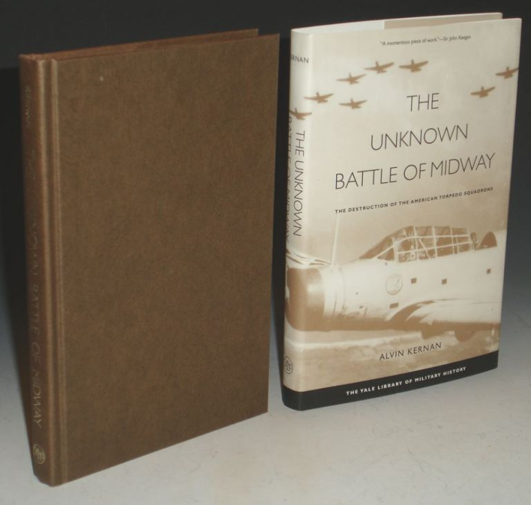 The Unknown Battle of Midway; the Destruction of the Amerian Torpoedo Squadrons, (Foreword By Donald and Frederick Kagan). Alvind Kernan.