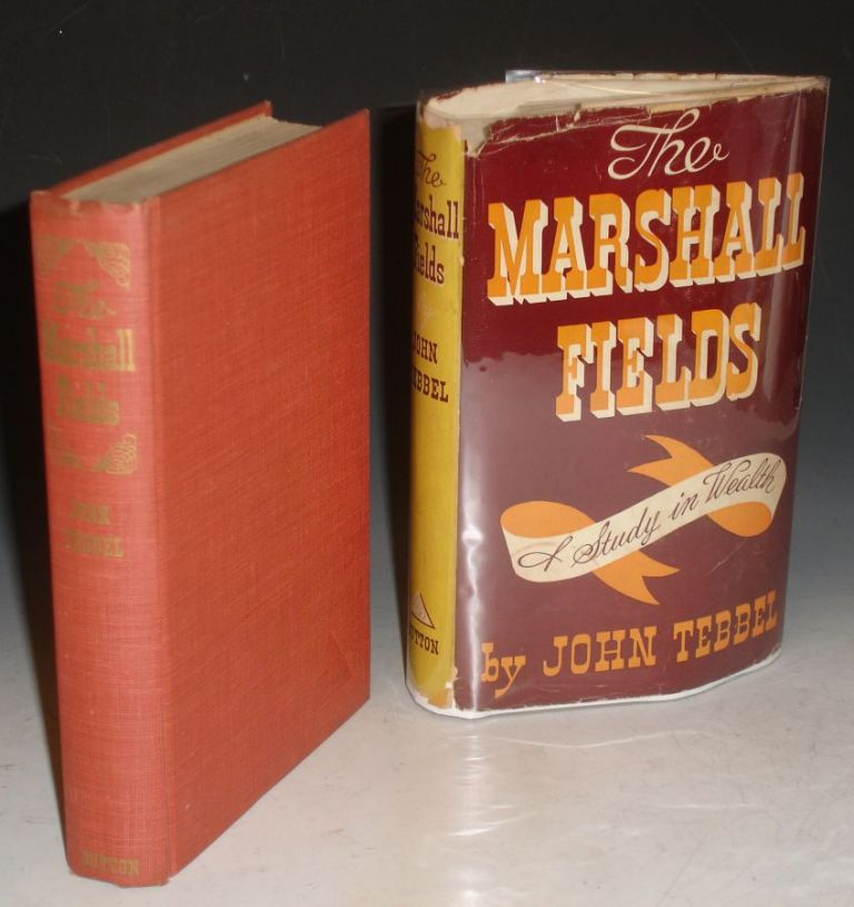 The Marshall Fields; A Study in Wealth (Inscribed with Memories of Tallulah Bankhead and Florence). John Tebbel.