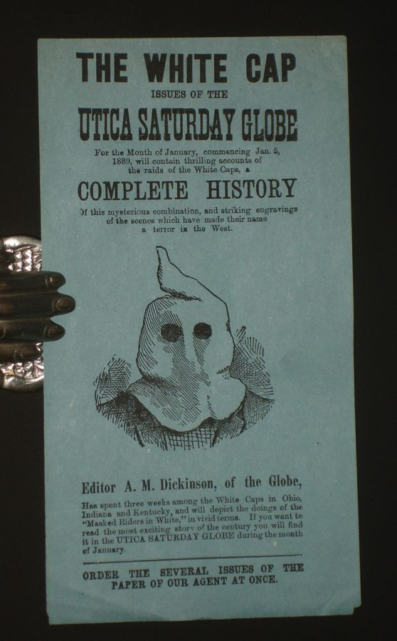 The White Cap Issues of the Utica Saturday Globe for the Month of January, Commencing Jan. 5, 1889, Will Contain Thrilling Accounts of the raids of the White Caps; a Complete History. A. M. Dickinson.
