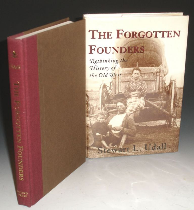 The Forgotten Founders; Rethinking the History of the Old West (signed By the author). Stewart L. Udall.