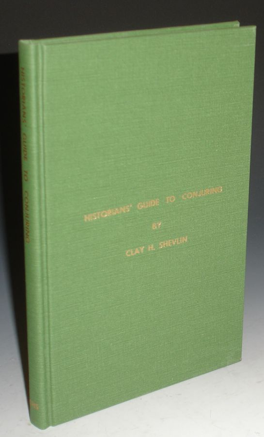 Historians' Guide to Conjuring Being a Pictorial Checklist of Bibliographical, Biographical and Historical books on Conjuring in the English Language (with an Introduction By H. Adrian Smith). Clay Hamilton Shevlin.