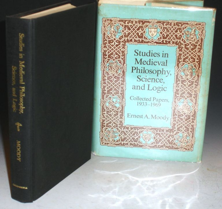 Studies in Medieval Philosophy, Science and Logic; Collected Papers, 1933-1969. Ernest A. Moody.