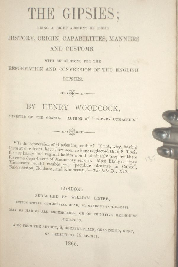 The Gipsies; Being a Brief Account of Their History,origin, Capabilities, Manners and Customs with Suggestions for the Reformation and Conversion of the English Gissies. Henry Woodcock.