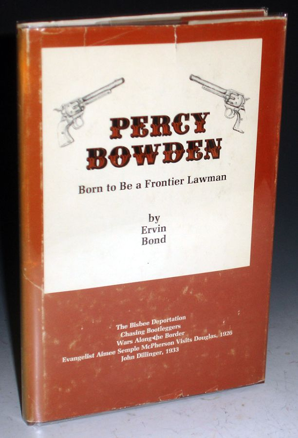 Percy Bowden; Born to be a Frontier Lawman. Ervin Bond.